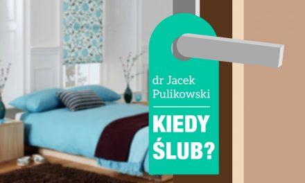 Kiedy ślub?- dr Jacek Pulikowski